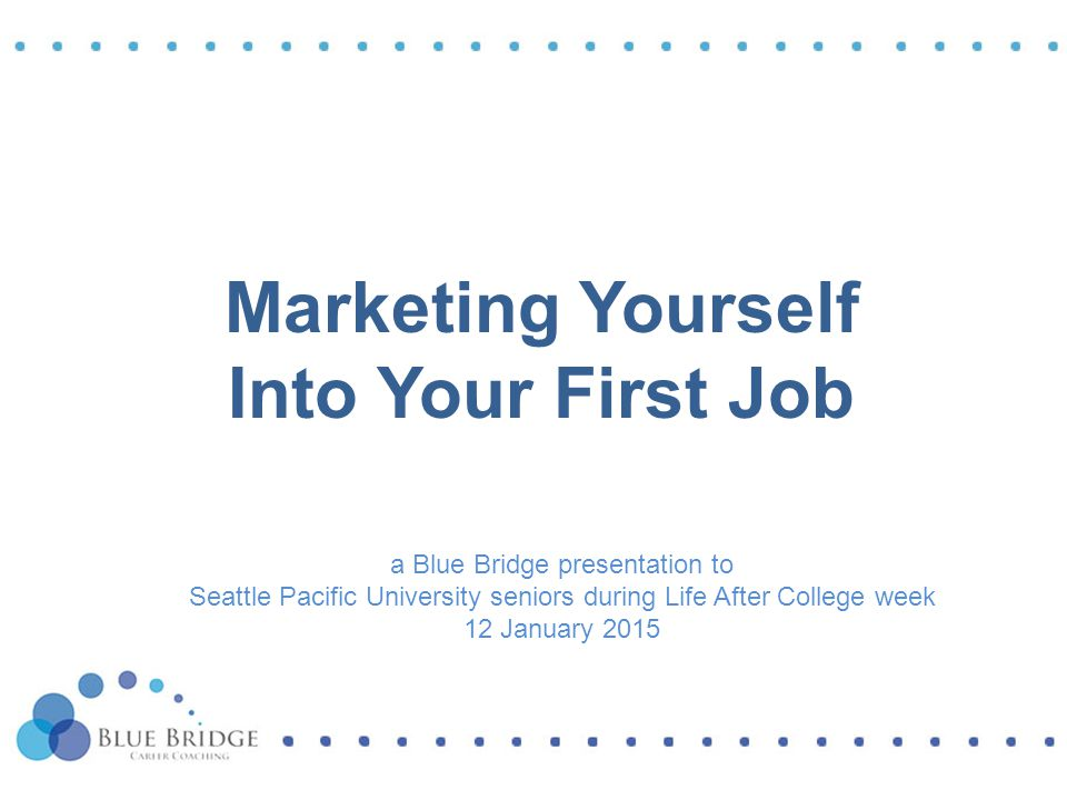 Marketing Yourself Into Your First Job a Blue Bridge presentation to Seattle Pacific University seniors during Life After College week 12 January 2015