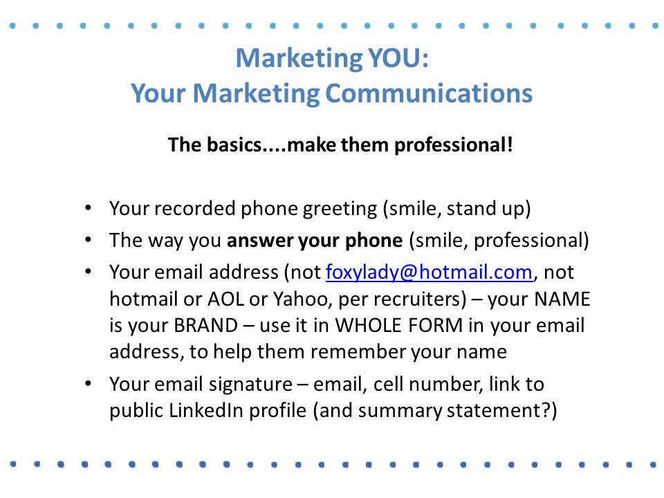 Marketing YOU: Your Marketing Communications The basics....make them professional.