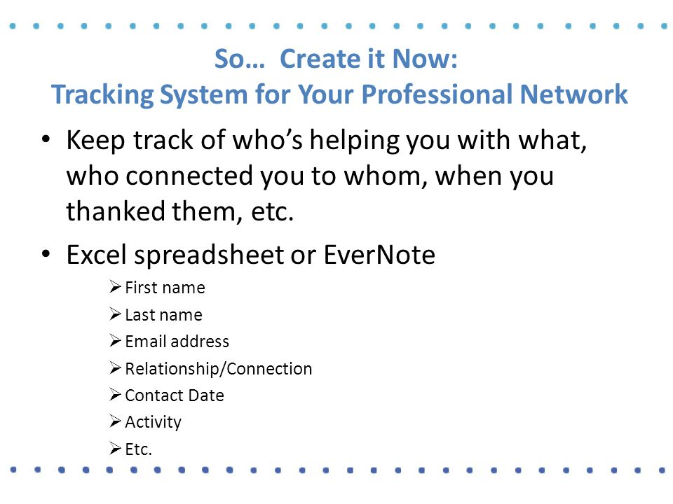 So… Create it Now: Tracking System for Your Professional Network Keep track of who's helping you with what, who connected you to whom, when you thanked them, etc.
