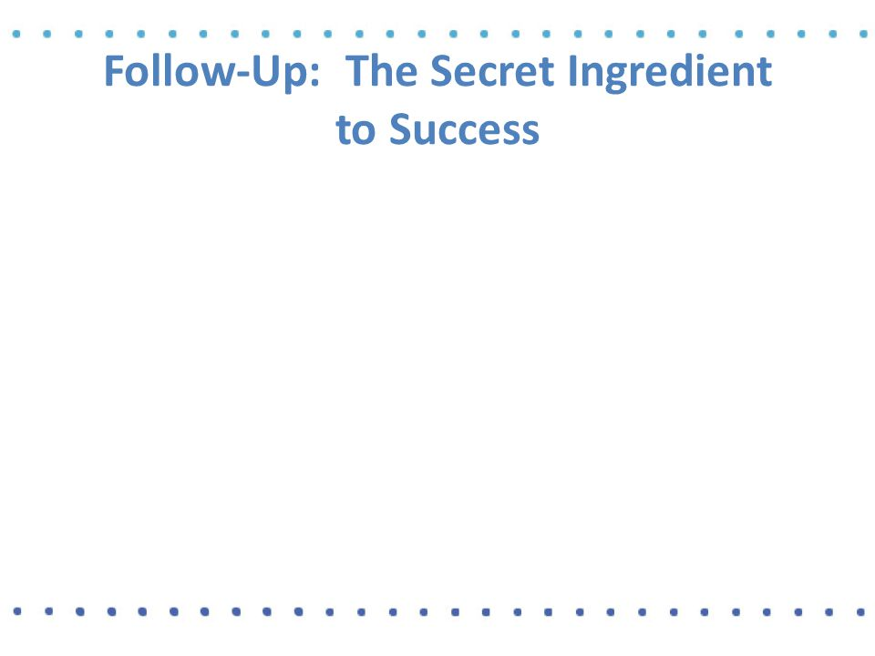 Follow-Up: The Secret Ingredient to Success