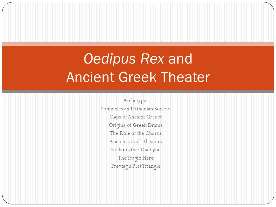 Archetypes Sophocles and Athenian Society Maps of Ancient Greece Origins of Greek Drama The Role of the Chorus Ancient Greek Theaters Stichomythic Dia