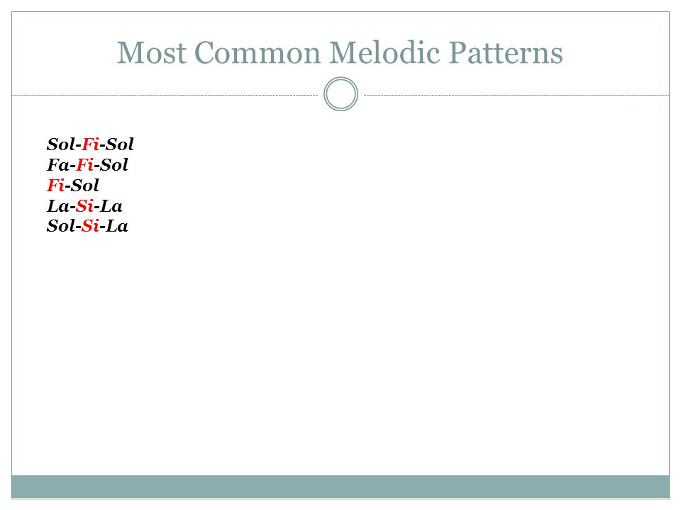 Most Common Melodic Patterns Sol-Fi-Sol Fa-Fi-Sol Fi-Sol La-Si-La Sol-Si-La