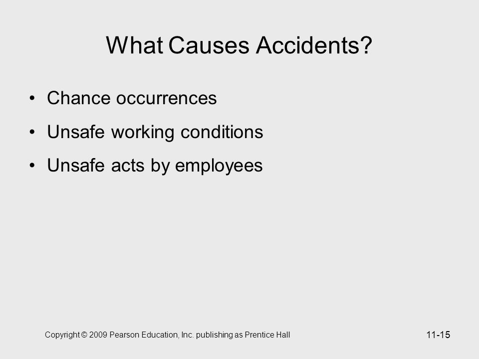 Copyright © 2009 Pearson Education, Inc. publishing as Prentice Hall 11-15 What Causes Accidents.