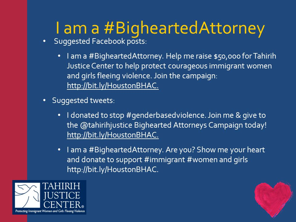 Protecting Immigrant Women and Girls Fleeing Violence I am a #BigheartedAttorney Suggested Facebook posts: I am a #BigheartedAttorney.