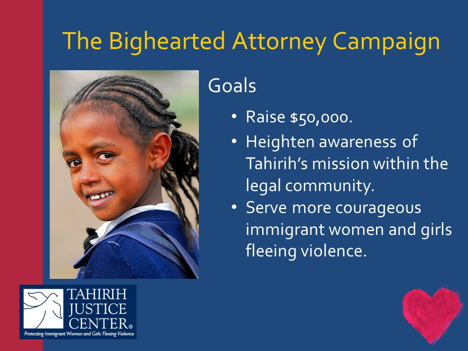 Protecting Immigrant Women and Girls Fleeing Violence The Bighearted Attorney Campaign Goals Raise $50,000.