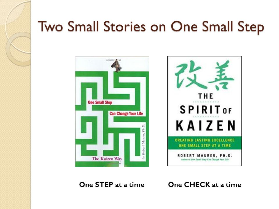 Two Small Stories on One Small Step One STEP at a timeOne CHECK at a time