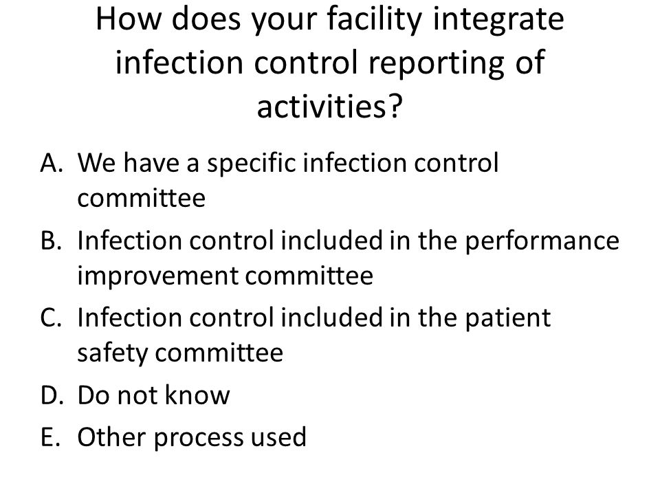 How does your facility integrate infection control reporting of activities.