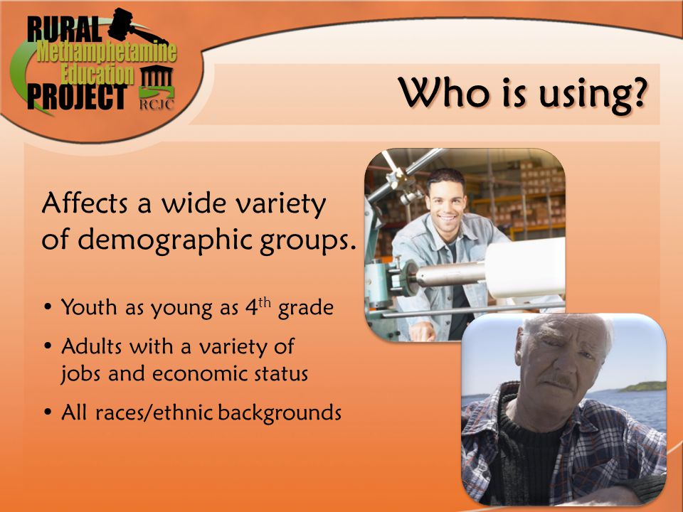 Affects a wide variety of demographic groups. Youth as young as 4 th grade Adults with a variety of jobs and economic status All races/ethnic backgrou