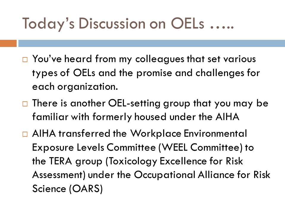 Today's Discussion on OELs …..  You've heard from my colleagues that set various types of OELs and the promise and challenges for each organization.