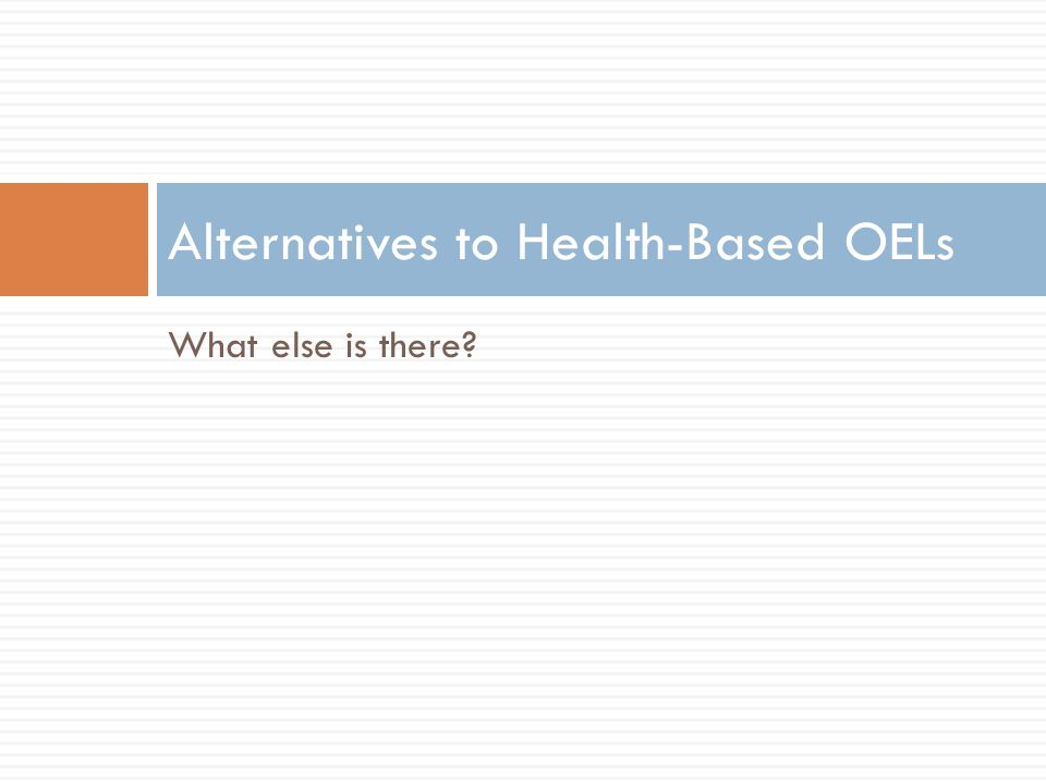 What else is there? Alternatives to Health-Based OELs
