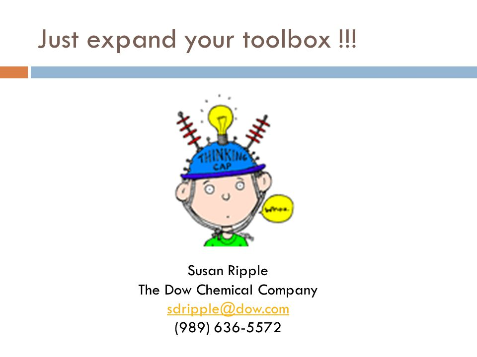 Just expand your toolbox !!! Susan Ripple The Dow Chemical Company sdripple@dow.com (989) 636-5572