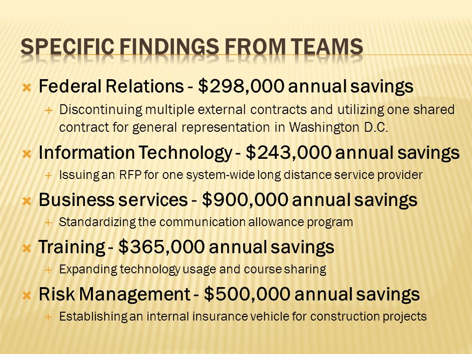 Federal Relations - $298,000 annual savings  Discontinuing multiple external contracts and utilizing one shared contract for general representation in Washington D.C.