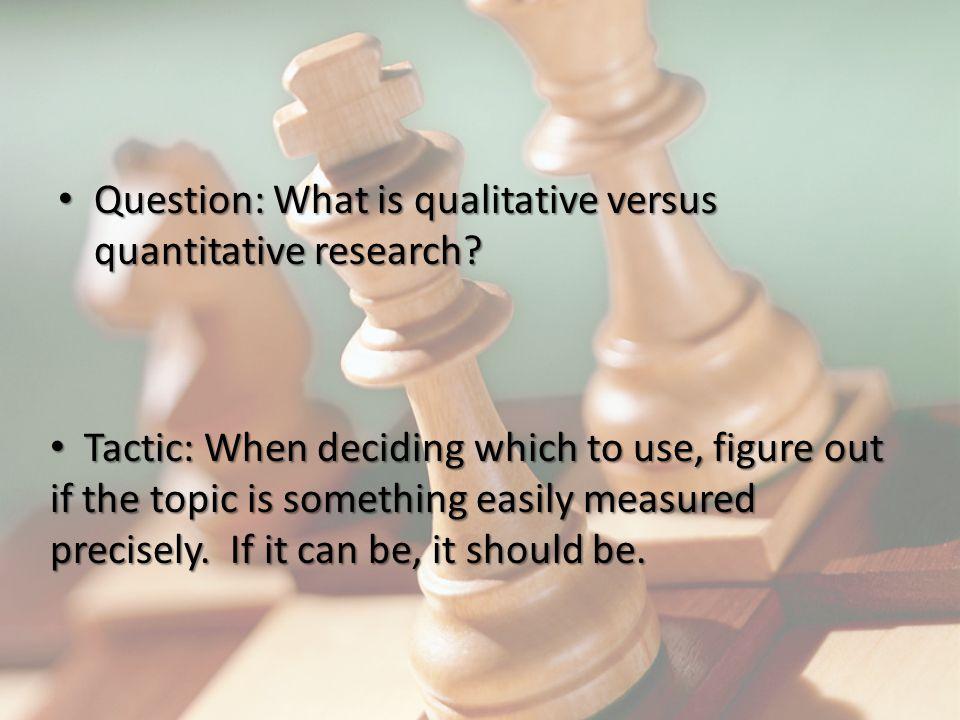 Question: What is qualitative versus quantitative research.