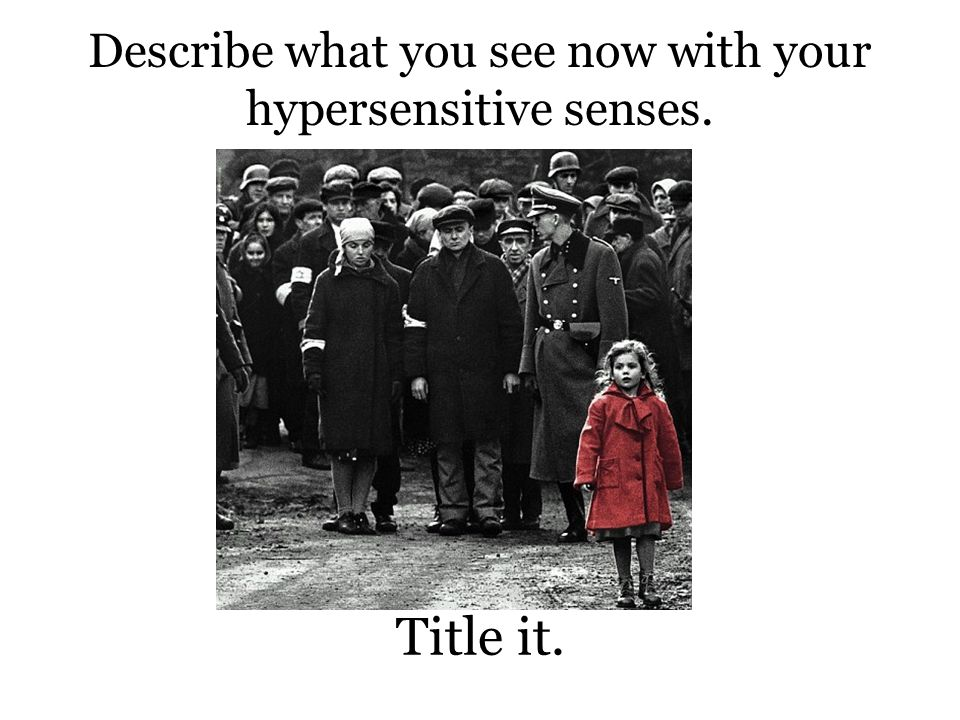 Describe what you see now with your hypersensitive senses. Title it.