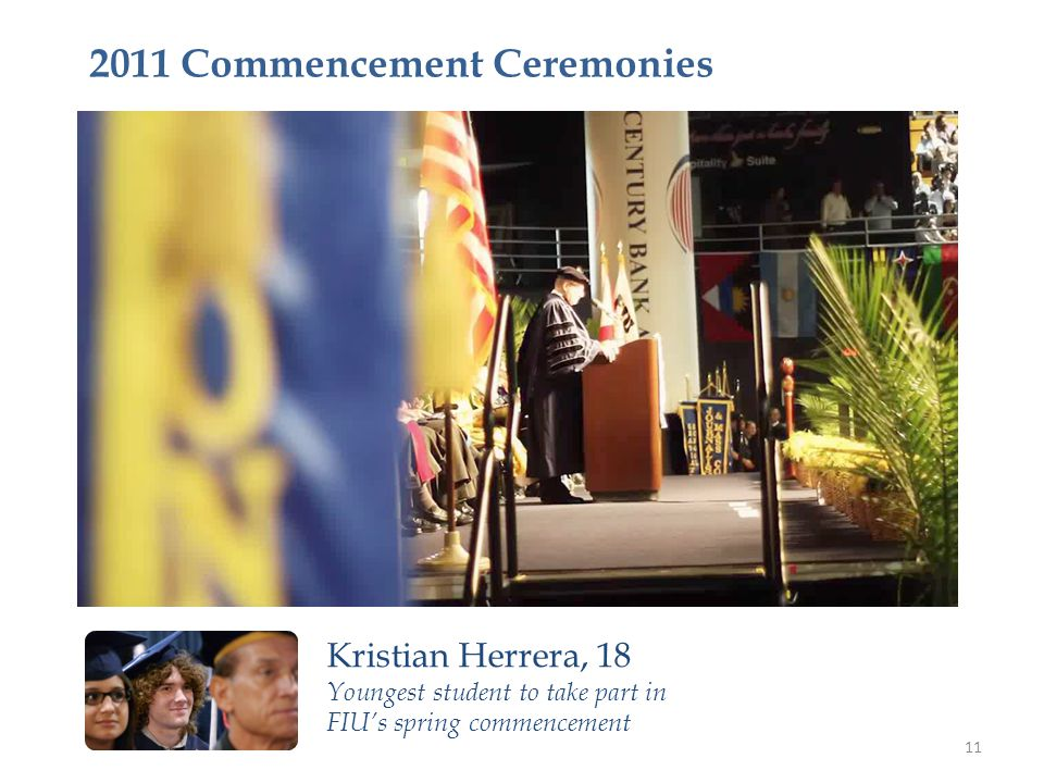 Kristian Herrera, 18 Youngest student to take part in FIU's spring commencement 11 2011 Commencement Ceremonies Video: http://youtu.be/iDoVjJPmeeEhttp
