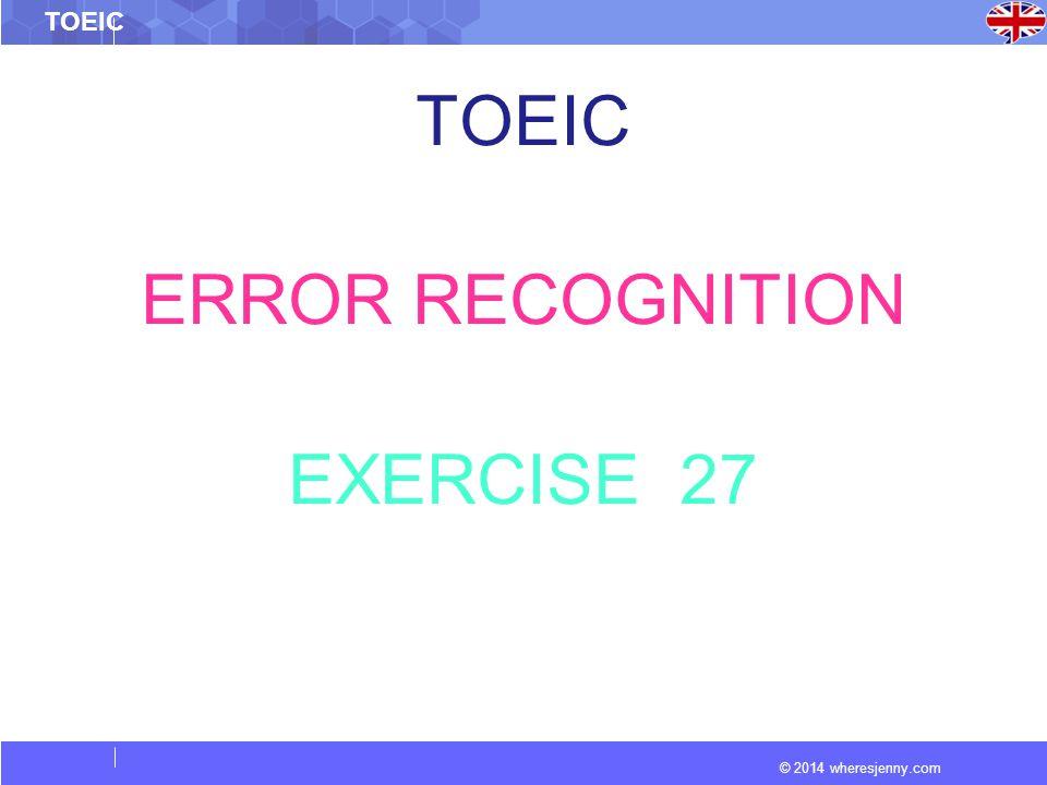 © 2014 wheresjenny.com TOEIC ERROR RECOGNITION EXERCISE 27