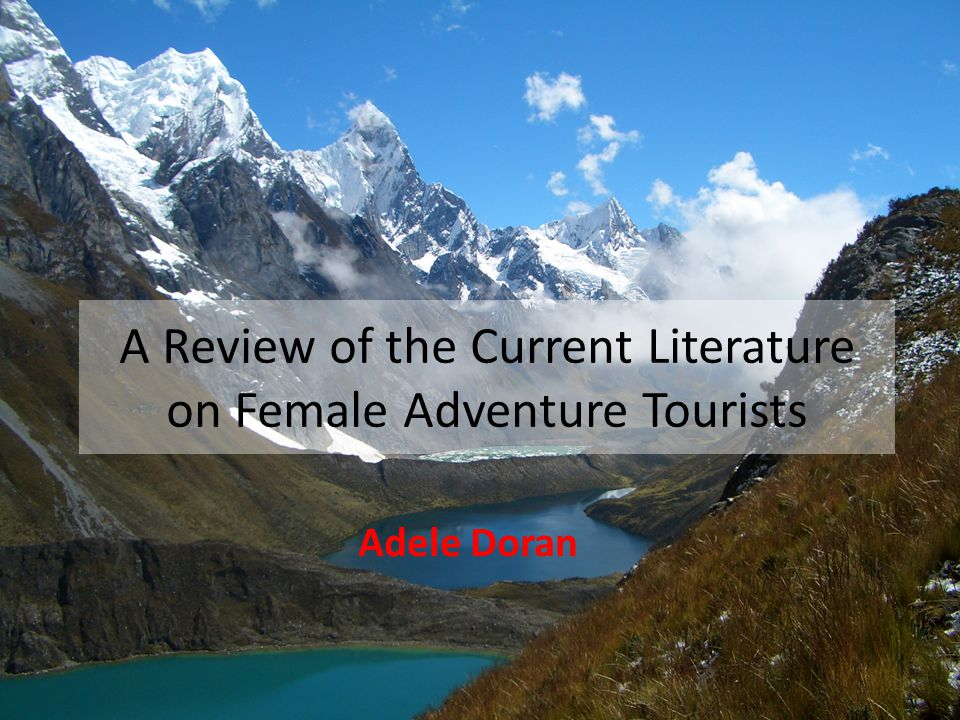 A Review of the Current Literature on Female Adventure Tourists Adele Doran