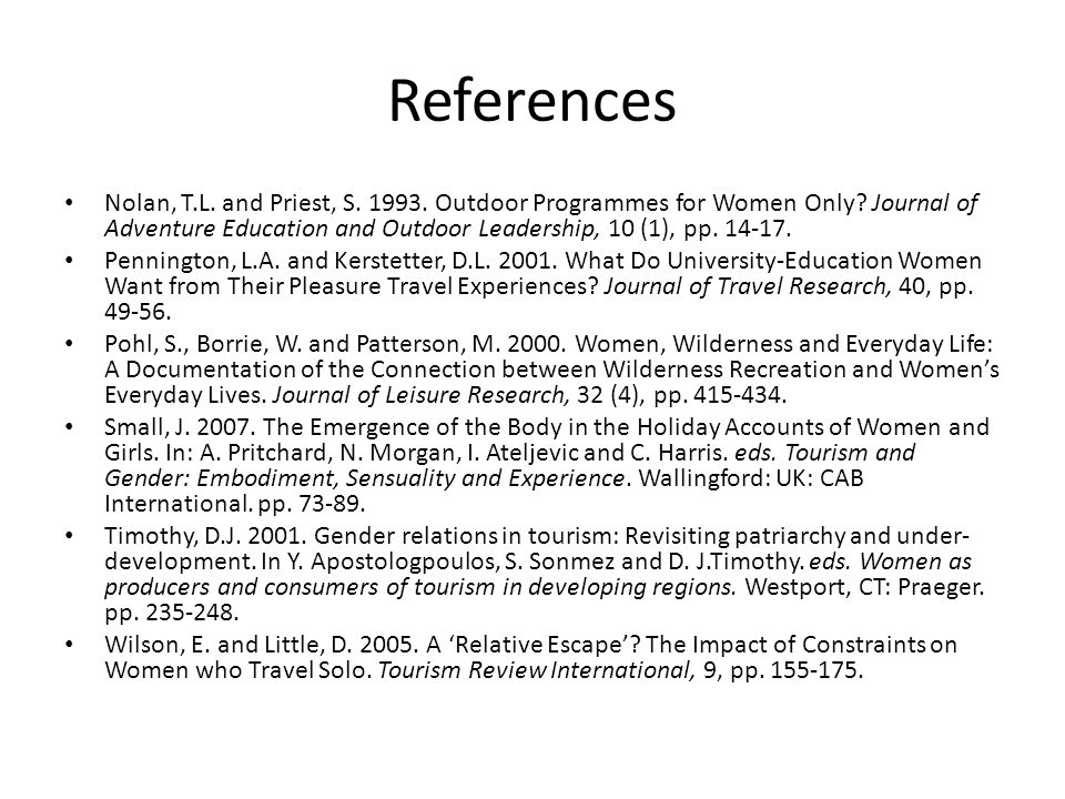 References Nolan, T.L. and Priest, S. 1993. Outdoor Programmes for Women Only.