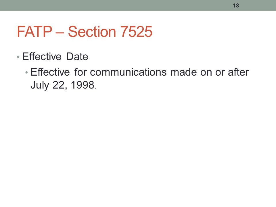 18 FATP – Section 7525 Effective Date Effective for communications made on or after July 22, 1998.