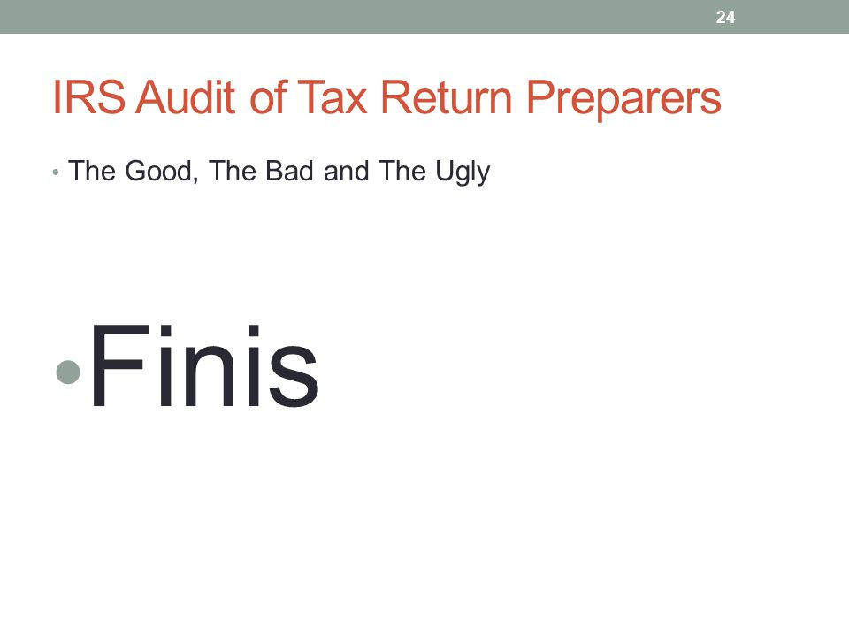 IRS Audit of Tax Return Preparers The Good, The Bad and The Ugly Finis 24