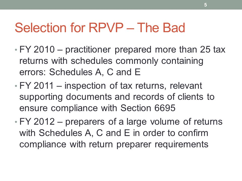 Selection for RPVP – The Bad FY 2010 – practitioner prepared more than 25 tax returns with schedules commonly containing errors: Schedules A, C and E