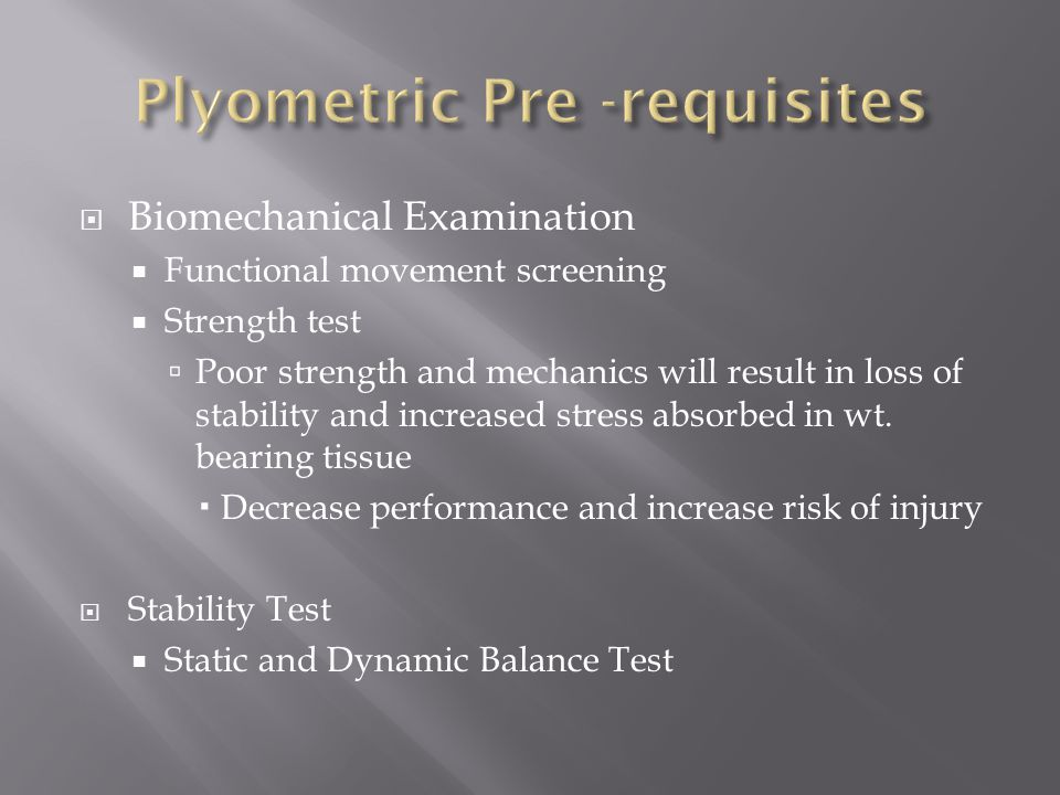  Biomechanical Examination  Functional movement screening  Strength test  Poor strength and mechanics will result in loss of stability and increased stress absorbed in wt.