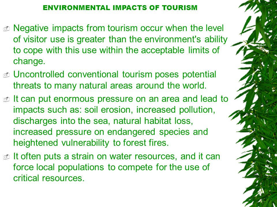  Negative impacts from tourism occur when the level of visitor use is greater than the environment s ability to cope with this use within the acceptable limits of change.