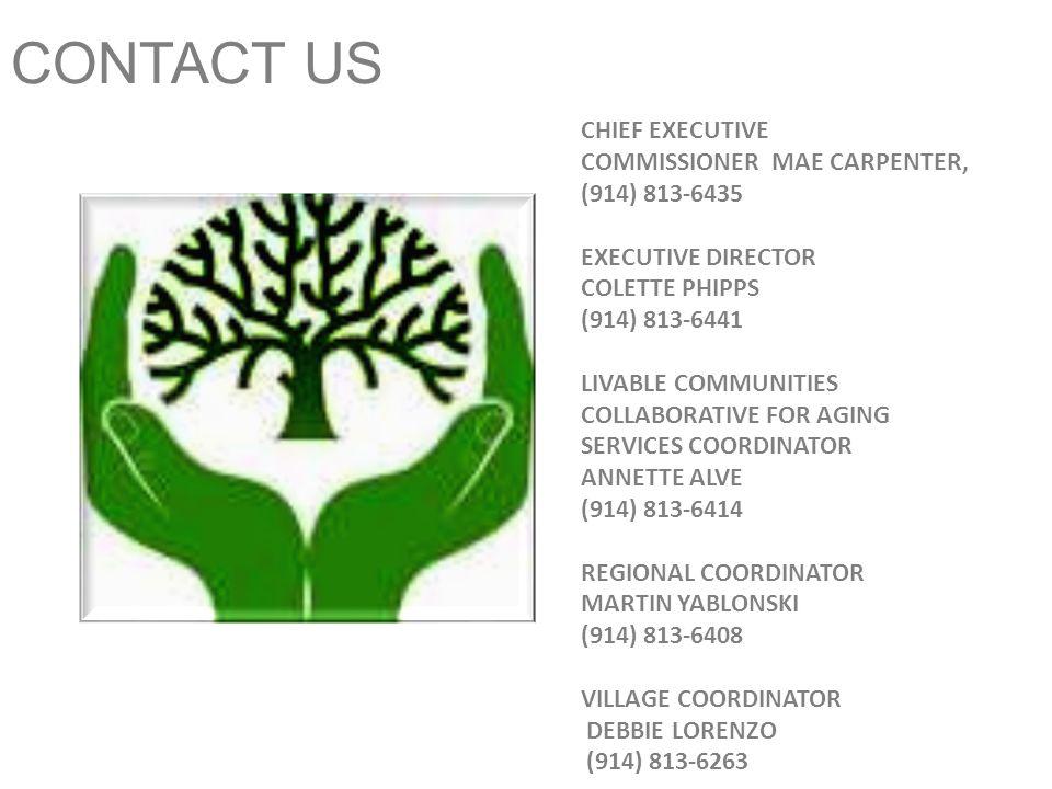 CONTACT US CHIEF EXECUTIVE COMMISSIONER MAE CARPENTER, (914) 813-6435 EXECUTIVE DIRECTOR COLETTE PHIPPS (914) 813-6441 LIVABLE COMMUNITIES COLLABORATIVE FOR AGING SERVICES COORDINATOR ANNETTE ALVE (914) 813-6414 REGIONAL COORDINATOR MARTIN YABLONSKI (914) 813-6408 VILLAGE COORDINATOR DEBBIE LORENZO (914) 813-6263