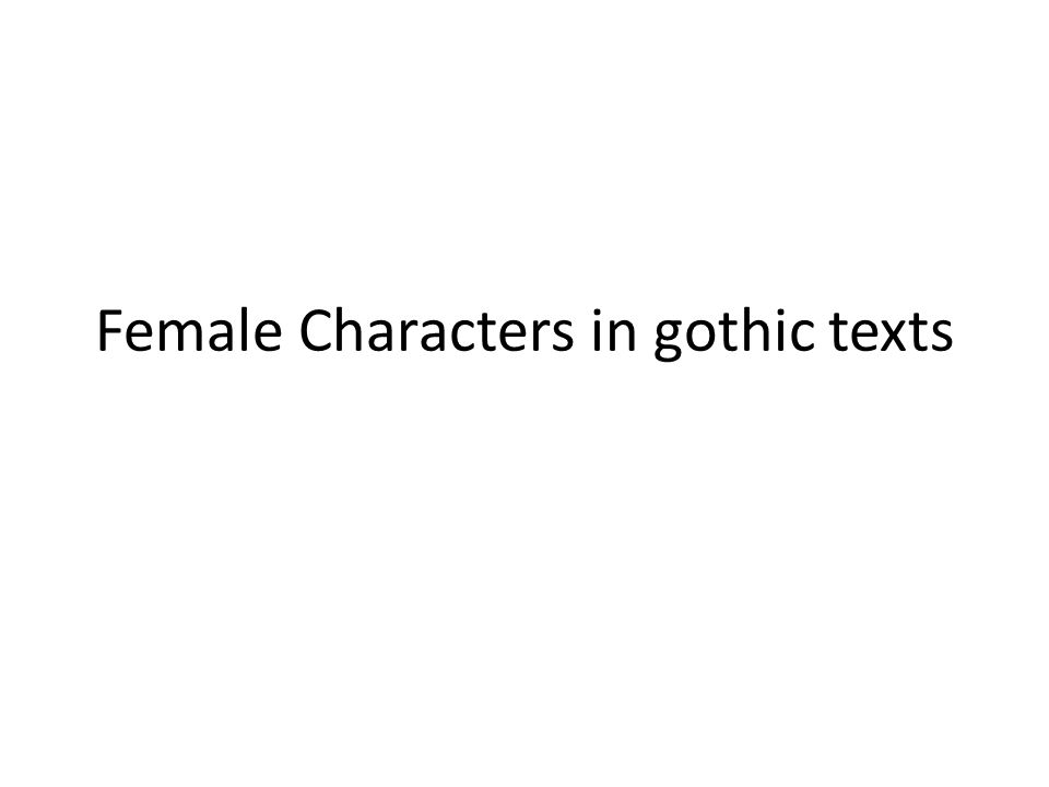 Female Characters in gothic texts