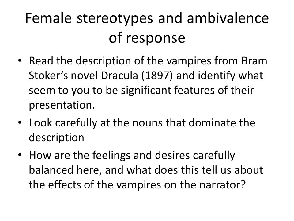 Female stereotypes and ambivalence of response Read the description of the vampires from Bram Stoker's novel Dracula (1897) and identify what seem to