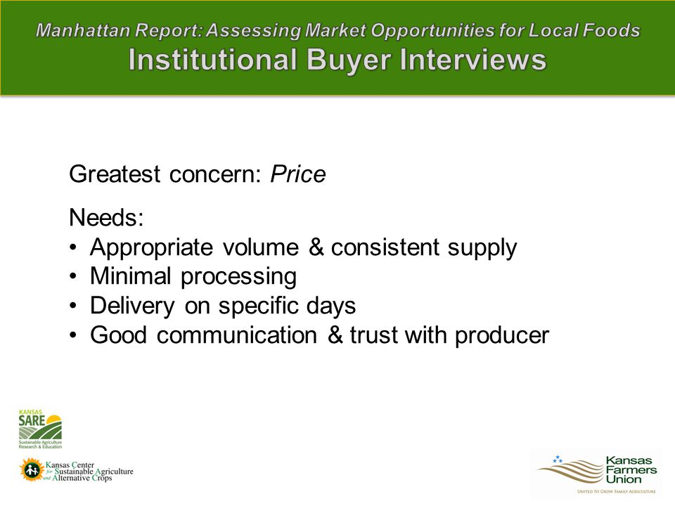 Greatest concern: Price Needs: Appropriate volume & consistent supply Minimal processing Delivery on specific days Good communication & trust with producer