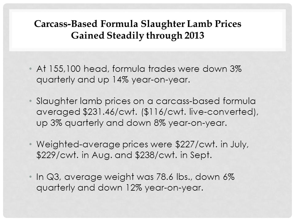 Carcass-Based Formula Slaughter Lamb Prices Gained Steadily through 2013 At 155,100 head, formula trades were down 3% quarterly and up 14% year-on-year.