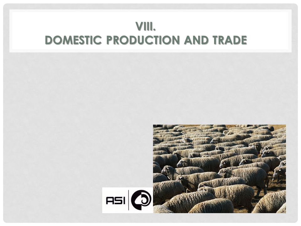 VIII. DOMESTIC PRODUCTION AND TRADE