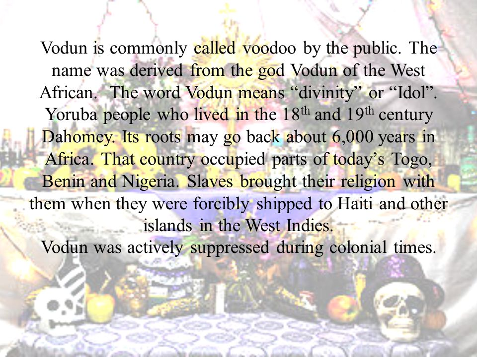 Vodun is commonly called voodoo by the public.