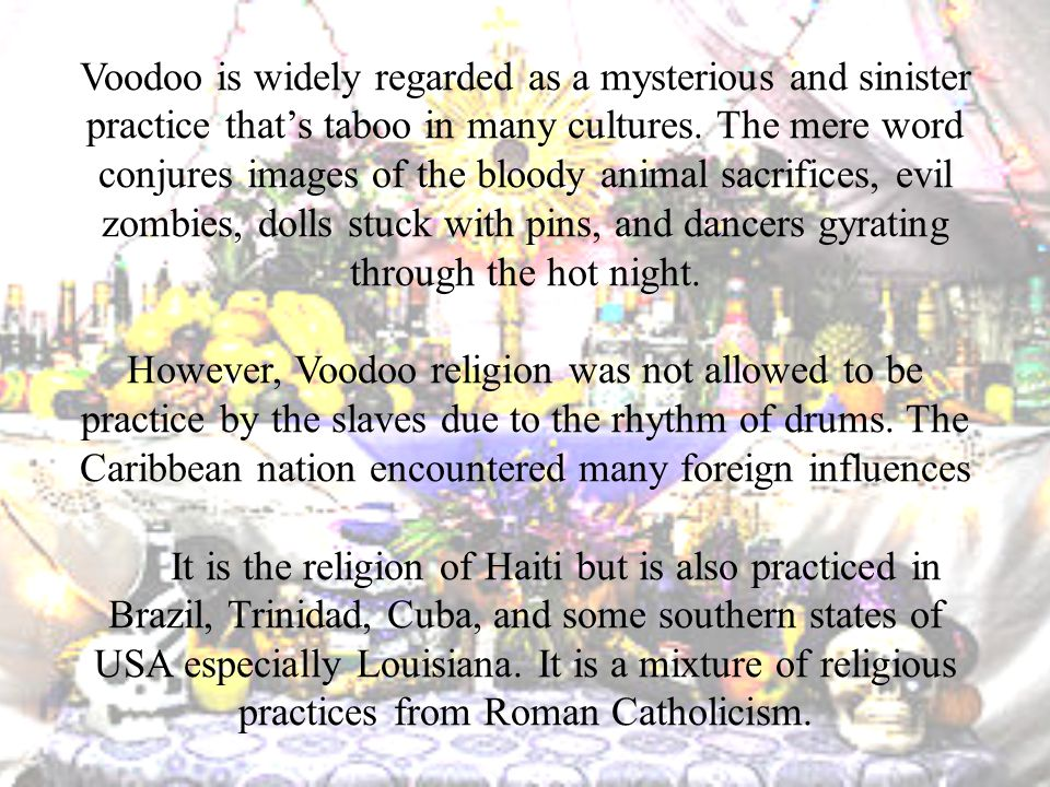 Voodoo is widely regarded as a mysterious and sinister practice that's taboo in many cultures.