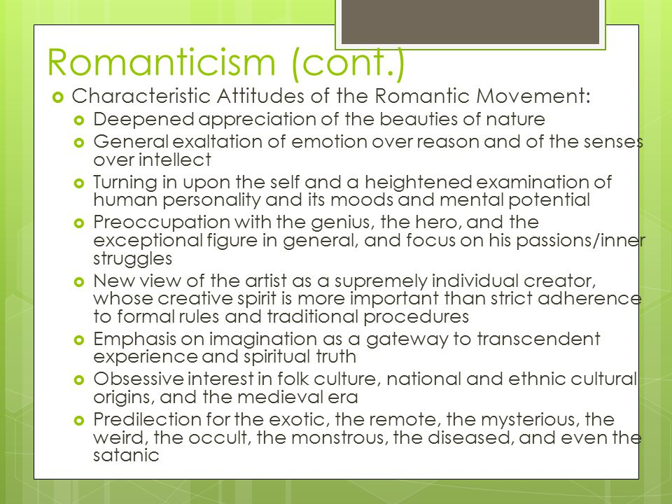 Romanticism (cont.)  Characteristic Attitudes of the Romantic Movement:  Deepened appreciation of the beauties of nature  General exaltation of emo