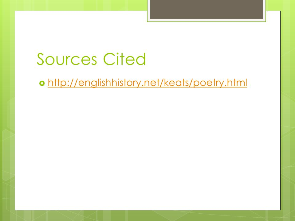 Sources Cited  http://englishhistory.net/keats/poetry.html http://englishhistory.net/keats/poetry.html