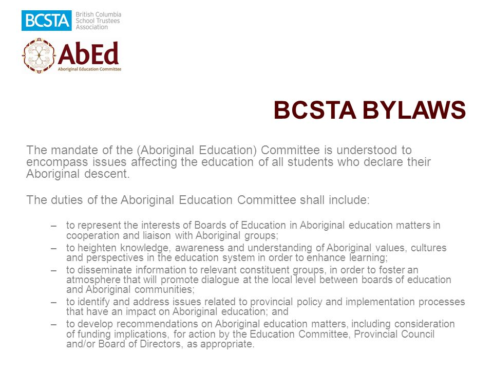 BCSTA BYLAWS The mandate of the (Aboriginal Education) Committee is understood to encompass issues affecting the education of all students who declare their Aboriginal descent.