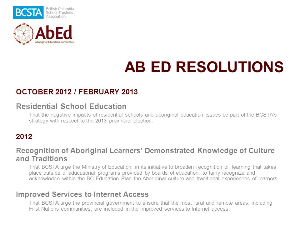 AB ED RESOLUTIONS OCTOBER 2012 / FEBRUARY 2013 Residential School Education That the negative impacts of residential schools and aboriginal education
