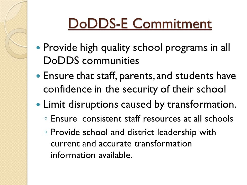 What's Happening in DoDEA 21 st Century Schools initiative: ◦ Multi-year plan to transform teaching and learning in all DoDEA schools ◦ DoDEA construction and facilities project will use 21st century design principles: Facility as Teaching Tool Student Centered Education Aesthetics Curriculum and Instruction Flexibility of the Learning Environment Outdoor Learning Opportunities Technology Community Use Sustainability Health and Wellness Safety and Security