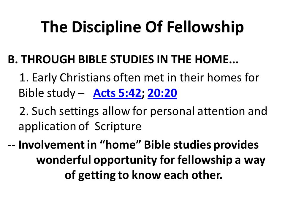The Discipline Of Fellowship B. THROUGH BIBLE STUDIES IN THE HOME...