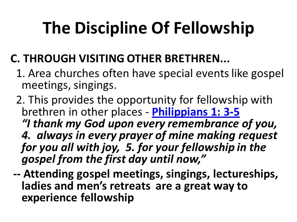 The Discipline Of Fellowship C. THROUGH VISITING OTHER BRETHREN...