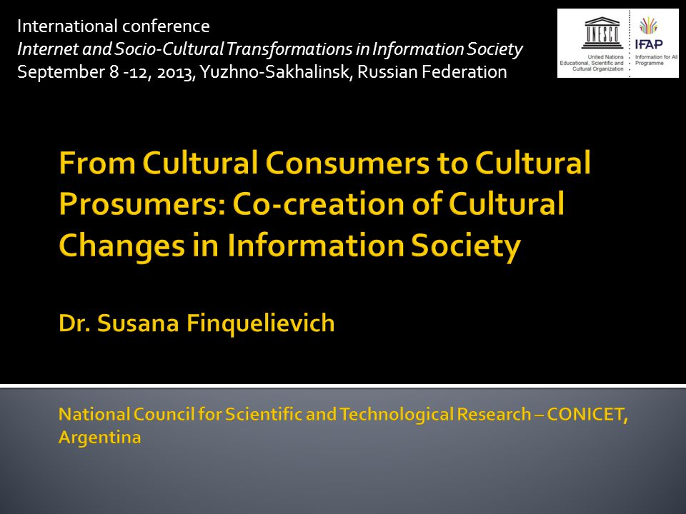 International conference Internet and Socio-Cultural Transformations in Information Society September 8 -12, 2013, Yuzhno-Sakhalinsk, Russian Federati