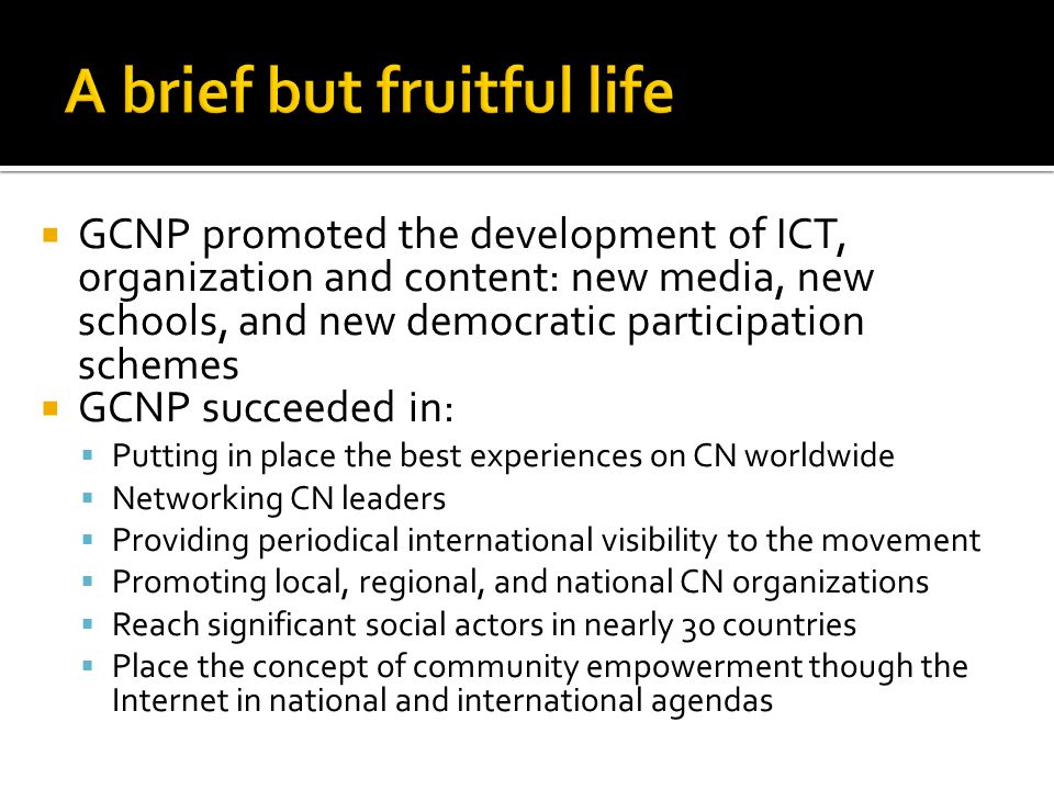  GCNP promoted the development of ICT, organization and content: new media, new schools, and new democratic participation schemes  GCNP succeeded in