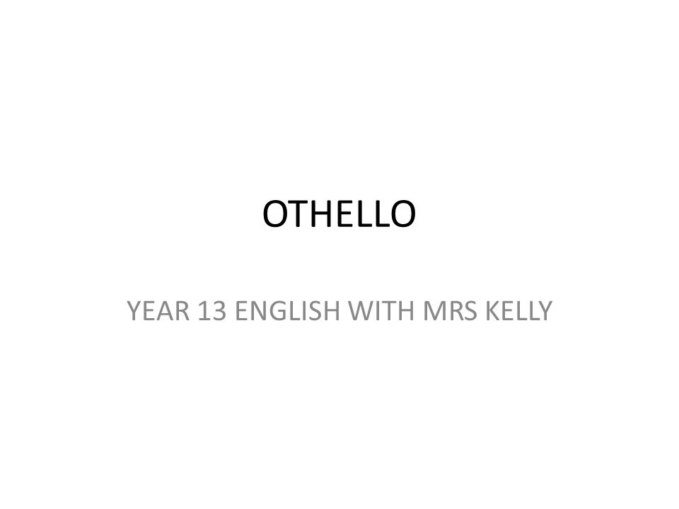OTHELLO YEAR 13 ENGLISH WITH MRS KELLY