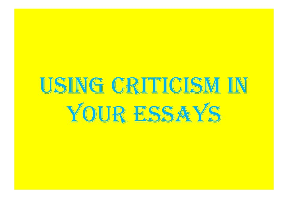 Using Criticism in your essays