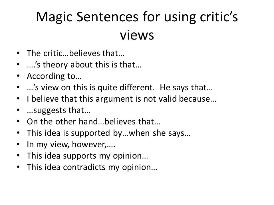 Magic Sentences for using critic's views The critic…believes that… ….'s theory about this is that… According to… …'s view on this is quite different.