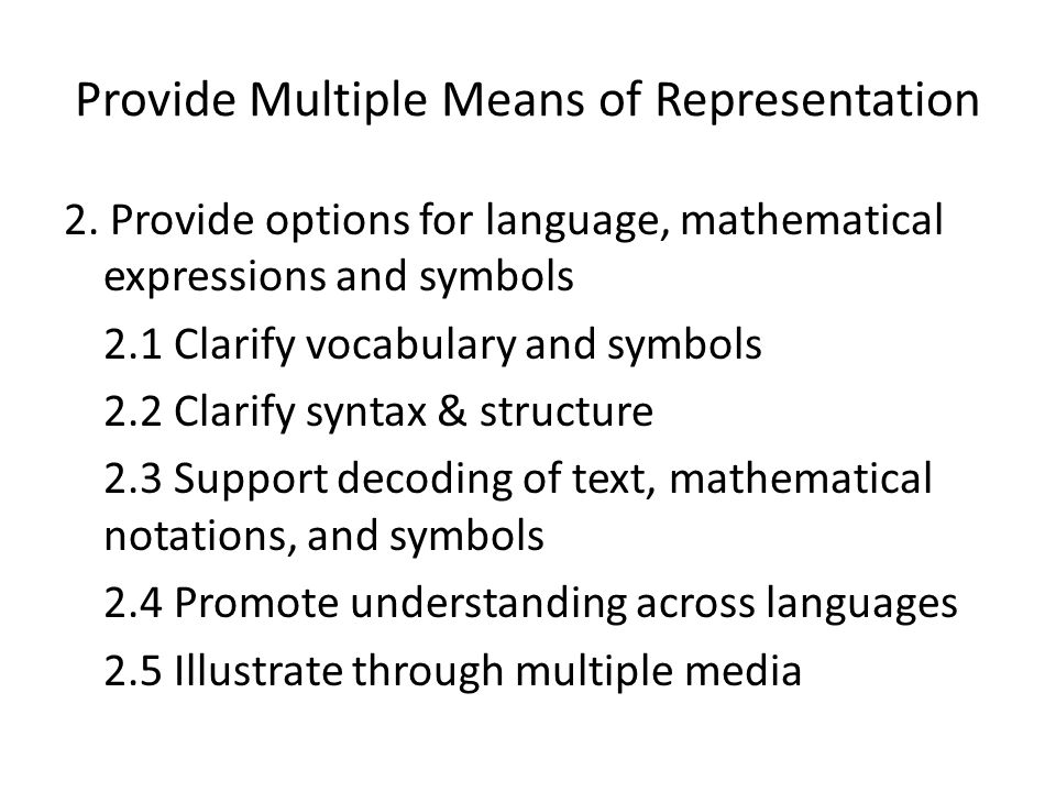 Provide Multiple Means of Representation 2. Provide options for language, mathematical expressions and symbols 2.1 Clarify vocabulary and symbols 2.2