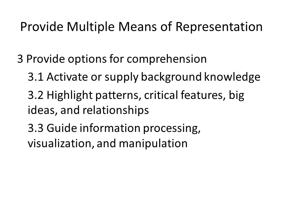 Provide Multiple Means of Representation 3 Provide options for comprehension 3.1 Activate or supply background knowledge 3.2 Highlight patterns, criti