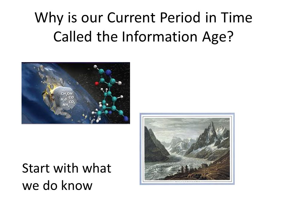Why is our Current Period in Time Called the Information Age Start with what we do know